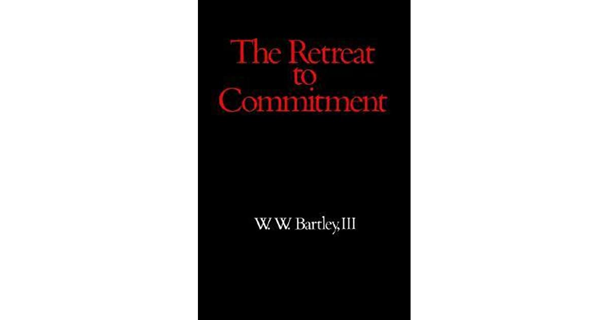 Retreat to Commitment by W.W. Bartley III