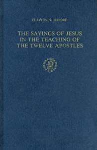 The Sayings Of Jesus In The Teaching Of The Twelve Apostles (Supplements To Vigiliae Christianae, Vol 11) (Supplements To Vigiliae Christianae, Vol 11)
