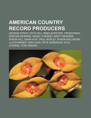 American Country Record Producers: George Strait, Faith Hill, Reba McEntire, Tim McGraw, Martina McBride, Kenny Chesney, Brett Beavers