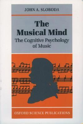 The Musical Mind: The Cognitive Psychology of Music by John