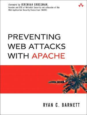 Preventing Web Attacks with Apache by Ryan C. Barnett