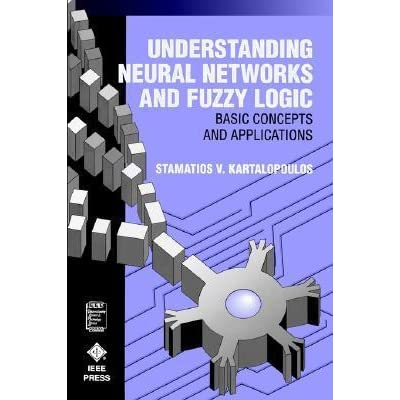 Understanding Neural Networks and Fuzzy Logic: Basic