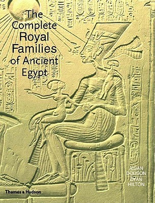 Aidan Dodson - The Complete Royal Families of Ancient Egypt