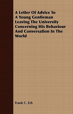 A Letter of Advice to a Young Gentleman Leaving the University Concerning His Behaviour and Conversation in the World