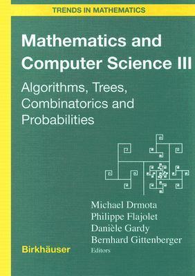Mathematics And Computer Science Iii: Algorithms, Trees, Combinatorics, And Probabilities