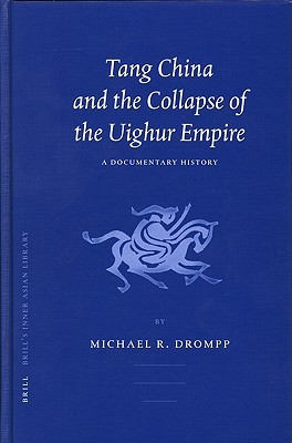 Tang China And The Collapse Of The Uighur Empire by Michael R. Drompp