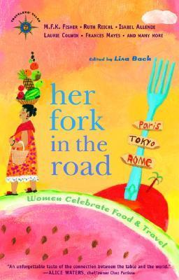 Her Fork in the Road: Women Celebrate Food and Travel