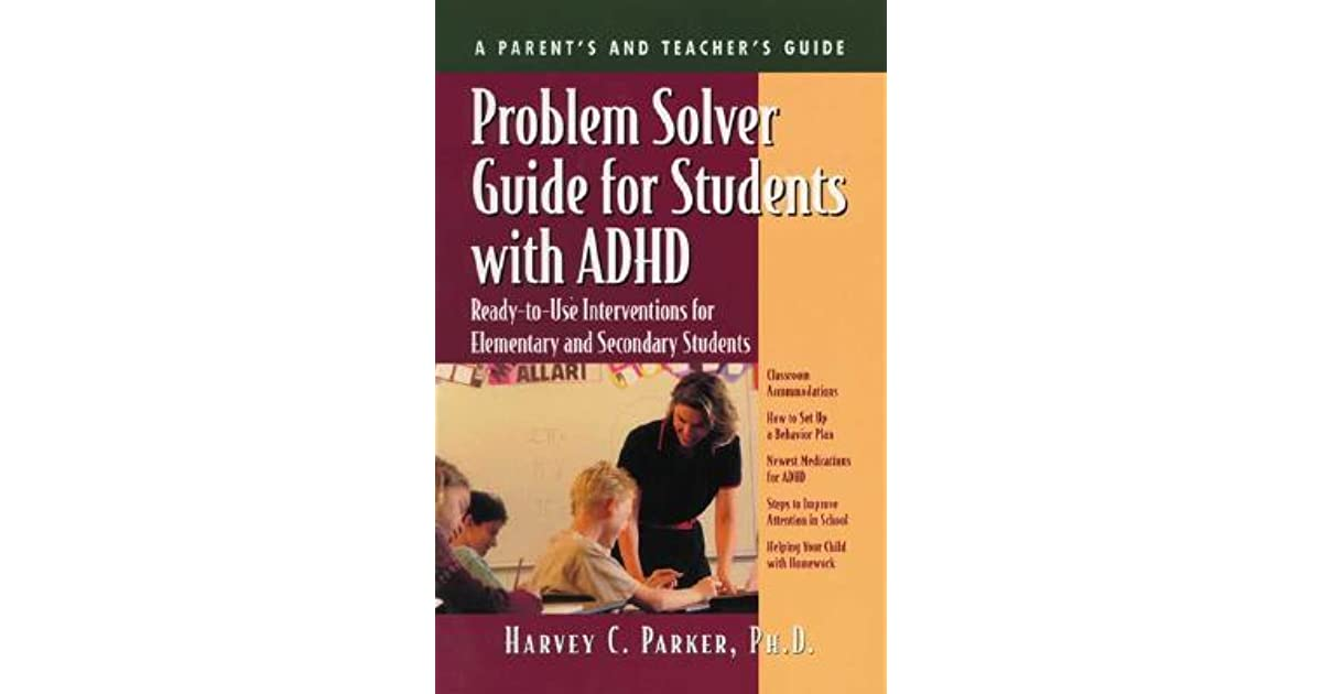 Problem Solver Guide For Students With ADHD Ready To Use Interventions Elementary And Secondary By Harvey C Parker