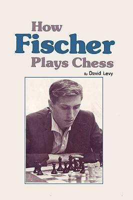 How Fischer Plays Chess