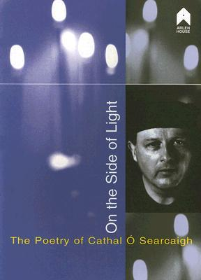 On the Side of Light: Critical Essays On The Poetry of Cathal Ó Searcaigh