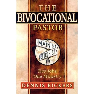 The Bivocational Pastor: Two Jobs, One Ministry by Dennis W