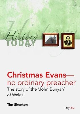 Christmas Evans-- No Ordinary Preacher: The Story of the 'John Bunyan' of Wales