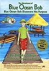 The Adventures of Blue Ocean Bob, Volume 1: Blue Ocean Bob Discovers His Purpose