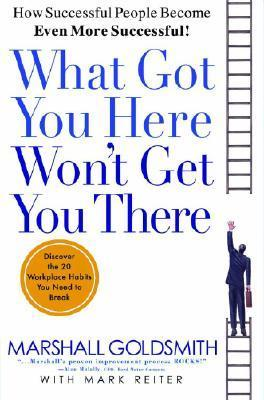 What Got You Here Wont Get You There - Marshall Goldsmith