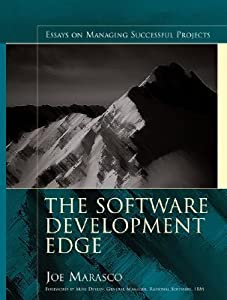 The Software Development Edge: Essays on Managing Successful Projects