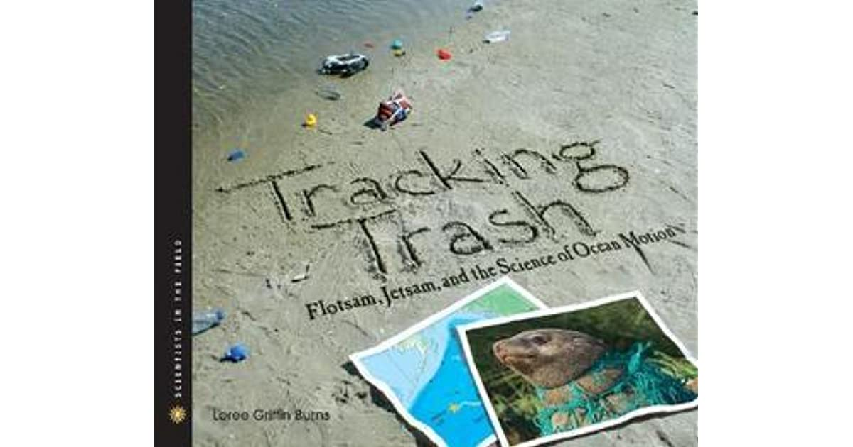 Tracking Trash Flotsam Jetsam And The Science Of Ocean Motion By