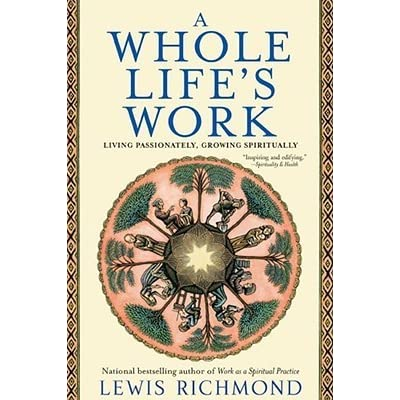 A Whole Lifes Work: Living Passionately, Growing Spiritually
