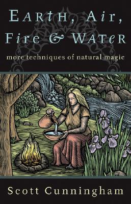 Earth, Air, Fire & Water: More Techniques of Natural Magic