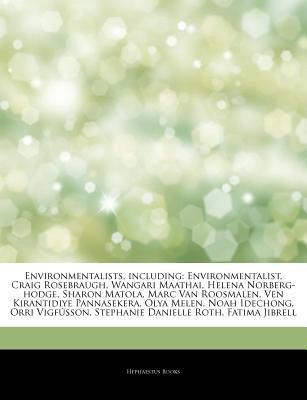 Articles on Environmentalists, Including: Environmentalist, Craig Rosebraugh, Wangari Maathai, Helena Norberg-Hodge, Sharon Matola, Marc Van Roosmalen, Ven Kirantidiye Pannasekera, Olya Melen, Noah Idechong, Orri Vigf Sson