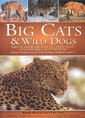Big Cats and Wild Dogs: Explore the Incredible World and Lions, Tigers, Cheetahs, Leopards, Wolves, Hyenas, Dingos and Other Hunting Dogs