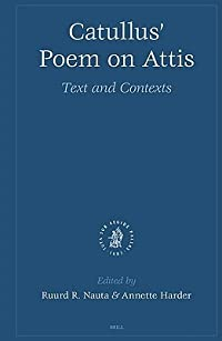 Catullus' Poem on Attis: Text and Contexts