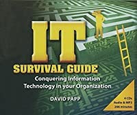 IT Survival Guide: Conquering Information Technology in Your Organization