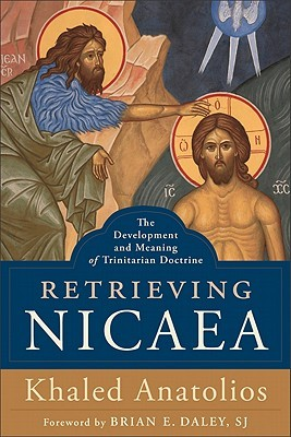 Retrieving Nicaea: The Development and Meaning of Trinitarian Doctrine