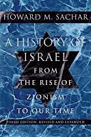 A History Of Israel: From The Rise Of Zionism To Our Time  (Third Edition, Revised And Expanded)