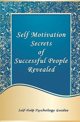 Self Motivation Secrets of Successful People Revealed