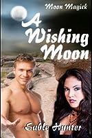 A Wishing Moon: Moon Magick