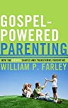 Gospel-Powered Parenting, How the Gospel Shapes and Transform... by William P. Farley