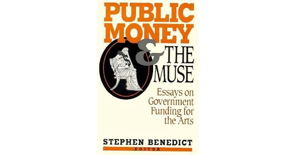 public money and the muse essays on government funding for the arts  public money and the muse essays on government funding for the arts