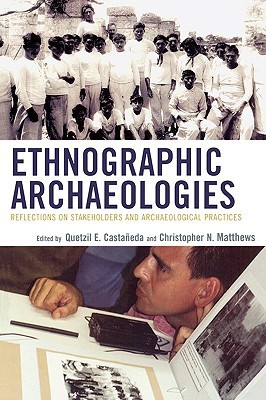 Ethnographic Archaeologies Reflections on Stakeholders and Archaeological Practices