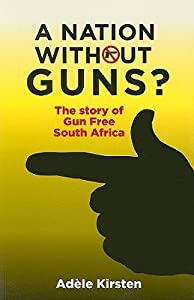 A Nation without Guns?: The Story of Gun Free South Africa