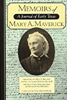 Memoirs of Mary A. Maverick: A Journal of Early Texas