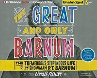 The Great and Only Barnum: The Tremendous, Stupendous Life of Showman P. T. Barnum