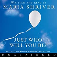 Just Who Will You Be?: Big Question. Little Book. Answer Within.