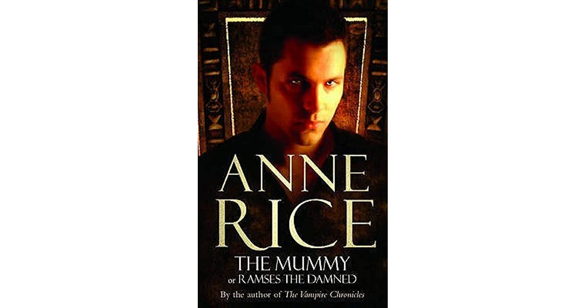 The Mummy  Ramses The Damned  1  By Anne Rice