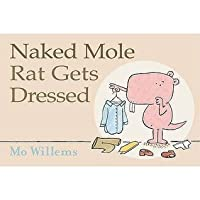 Naked Mole Rat Gets Dressed. Mo Willems