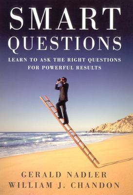 Smart Questions  Learn to Ask the Right Questions for Powerful Results (2004, Jossey-Bass)