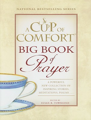 A Cup of Comfort BIG Book of Prayer: A Powerful New Collection of
