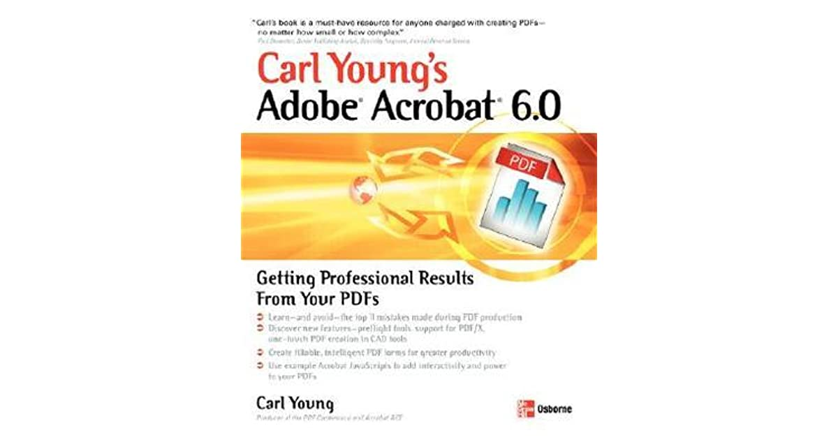 Getting Professional Results from Your PDFs Carl Youngs Adobe Acrobat 6.0