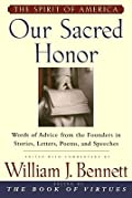 Our Sacred Honor: The Stories, Letters, Songs, Poems, Speeches, and Hymns that Gave Birth to Our Nation