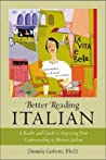 Better Reading Italian: A Reader and Guide to Improving Your Understanding Written Italian