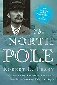 The North Pole: Its Discovery in 1909 Under the Auspices of the Peary Arctic Club
