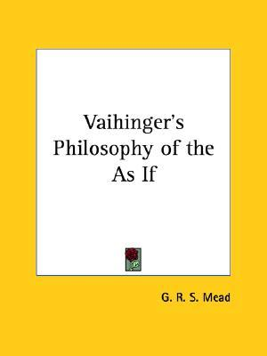 Vaihinger's Philosophy Of The As If