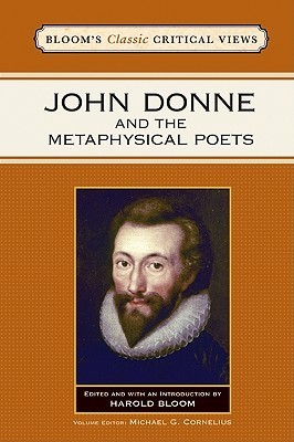 John Donne and the Metaphysical Poets Blooms Classic Critical Views