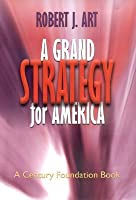 Grand Strategy for America (Century Foundation Books (Cornell Hardcover))