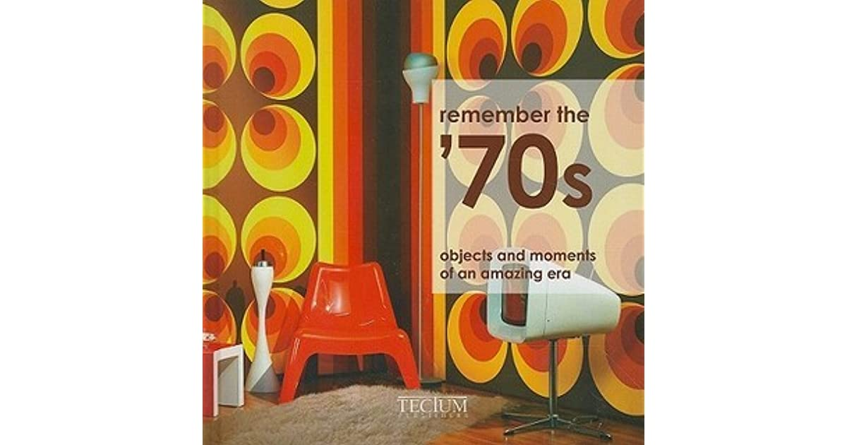 Remember the '70s: Objects and Moments of an Amazing Era by