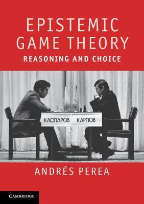 Epistemic Game Theory-Reasoning and Choice